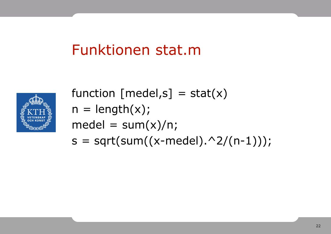 Funktionen stat.m function [medel,s] = stat(x) n = length(x);